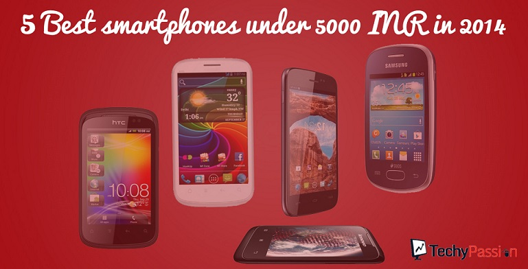 phones under 5000 Smartphone under 5000 5 Best Smartphone under 5000 INR in 2014 5 Best smartphone under 5000 INR in 2014