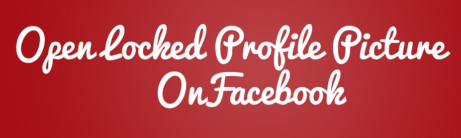 open locked profile picture on facebook? Open locked profile picture How to open  Private / locked Profile Picture on Facebook? View Private Locked Profile Pictures in Full Size on Facebook