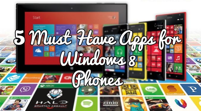 Best Windows phone apps Windows 8 phones Top 5 Must Have Apps for Windows Phone 8 5 must have windows phone app